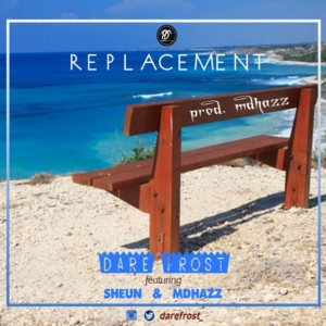 Music: Dare Frost ft Sheun x MDHAZZ – Replacement | @darefrost_