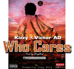 Music: Kizzy Beat ft Victor AD – Who Care