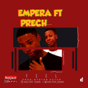 Music: Empera – Feel ft Prech Prod by Stan Actur
