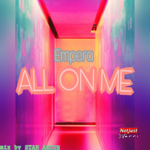 Music: Empera – All On Me Prod By Stan Actur