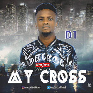 Music: D1 – My Cross Prod By Id Cleff