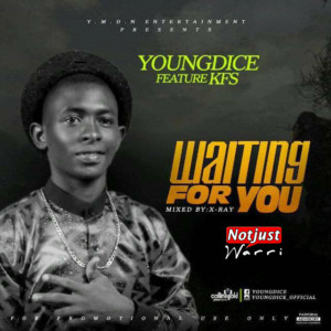 Music: Young Dice – Waiting For You ft Kfs Prod By KizzyBeatz