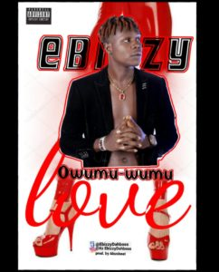 Music: Ebizzy – Owumu Wumu Love (Official Download)