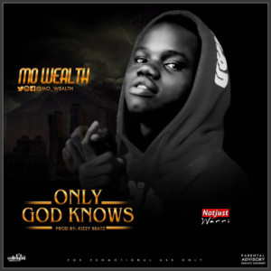 Music: Mo Wealth – Only God Knows Prod By Kizzy Beatz