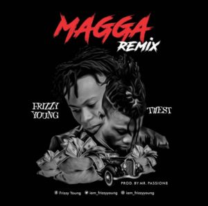 Frizzy Young ft Twest – Magga Remix