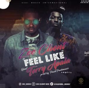 Music: Zee Client Ft Terry Apala – Feel Like