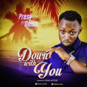 Presy – Down With You ft Demo prod by Stan Actur
