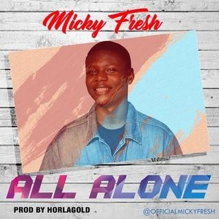 Micky Fresh – All Alone