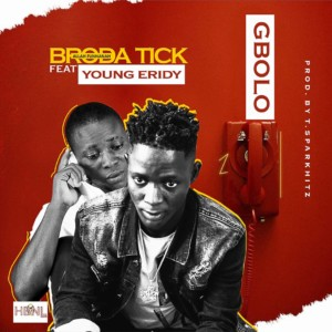 Broda Tick ft Young Eridy Gbolo Prod By Tsparkhitz